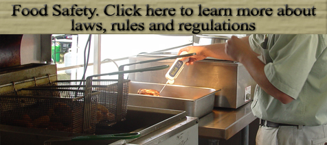 Food Safety - Click here to learn more about laws, rules and regulations